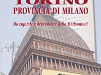 Bruno Babando - Torino, provincia di Milano. Da capitale a dépendance della Madonnina?