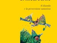 Cristian Bonaldi - I camaleonti insidiosi. Il diavolo e la perversione satanista