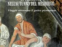 Aldo Rosa - Arte e devozione popolare in Piemonte nell'autunno del Medioevo. Viaggio attraverso il gotico subalpino