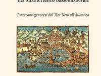 Enrico Basso - Insediamenti e commercio nel Mediterraneo bassomedievale. I mercanti genovesi dal Mar Nero all'Atlantico