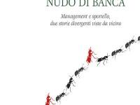 Sergio Martini - Nudo di banca. Management e sportello, due storie divergenti viste da vicino