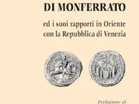 Roberto Maestri - Bonifacio di Monferrato ed i suoi rapporti in Oriente con la Repubblica di Venezia