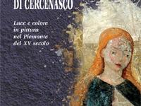 Viviana Moretti - Il Maestro di Cercenasco. Luce e colore in pittura nel Piemonte del XV secolo