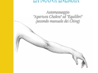 """Laura Baradello, Olga Doubasova - La Nuova Energia. Automassaggio """"Apertura Chakra"""" ed """"Equilibri"""" (secondo manuale dei Ching)"""