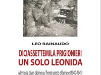 Leo Rainaudo - Diciassettemila prigionieri, un solo Leonida. Memorie di un alpino sul fronte greco albanese (1940-1941)