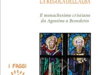 Agostino di Ippona, Benedetto da Norcia - La regola del crepuscolo. La regola dell'alba