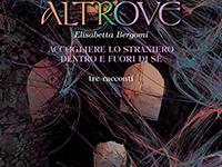 Elisabetta Bergomi - Altrove. Accogliere lo straniero dentro e fuori di sé