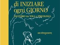 Claudio Cedolin Ganapati, Stefania Vanzan - L'arte di iniziare ogni giorno - Incontro tra yoga e psicologia