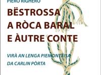 Piero Righero - Bëstrossa a Ròca Baral e àutre conte - Tradotto in lingua piemontese da Carlin Porta