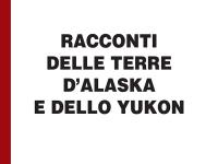 Jack London - Racconti delle terre d'Alaska e dello Yukon - per ipovedenti