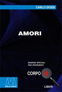 Carlo Dossi <br/>Amori <br/>in edizione speciale in corpo 18 per lettori ipovedenti