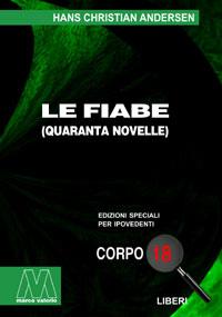 Hans Christian Andersen<br/>Le fiabe (40 novelle)<br/>Edizione speciale in corpo 18 per lettori ipovedenti