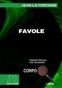 Jean de la Fontaine <br/>Favole <br/>Edizione speciale in corpo 18 per lettori ipovedenti