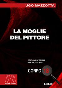 Ugo Mazzotta <br/>La moglie del pittore <br/>Edizione speciale in corpo 18 per lettori ipovedenti