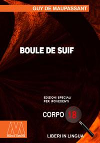 Guy de Maupassant<br/>Boule de suif<br/>Edizione speciale in corpo 18 per lettori ipovedenti in lingua originale