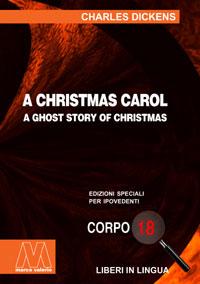 Charles Dickens <br/>A Christmas Carol <br/>Edizione speciale in corpo 18 per lettori ipovedenti in lingua originale