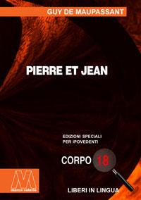 Guy de Maupassant<br/>Pierre et Jean<br/>Edizione speciale in corpo 18 per lettori ipovedenti in lingua originale