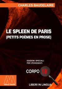 Charles Baudelaire <br/>Le spleen de Paris <br/><i>Petits poémes en prose </i><br/>Edizione speciale in corpo 18 per lettori ipovedenti in lingua originale