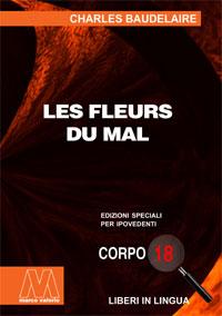Charles Baudelaire <br/>Le fleurs du mal <br/>Edizione speciale in corpo 18 per lettori ipovedenti in lingua originale