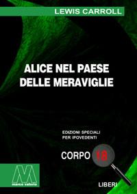 Lewis Carrol<br/>Alice nel paese delle meraviglie<br/>Edizione speciale in corpo 18 per lettori ipovedenti