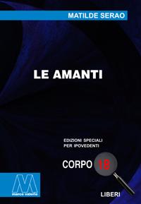 Matilde Serao <br/>Le amanti <br/>in edizione speciale corpo 18 per lettori ipovedenti