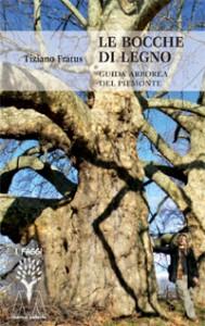 Tiziano Fratus <br/>Le bocche di legno <br/>Guida arborea del Piemonte