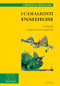 Cristian Bonaldi <br/>I camaleonti insidiosi <br/><i>Il diavolo e la perversione satanista </i>