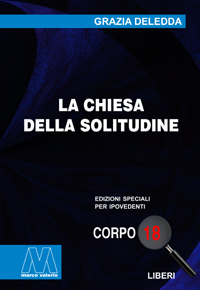 Grazia Deledda <br/>La chiesa della solitudine <br/>in edizione speciale corpo 18 per lettori ipovedenti
