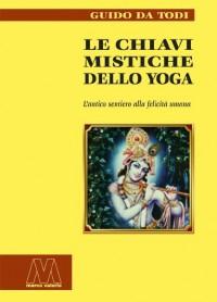 Guido Da Todi <br/>Le chiavi mistiche allo Yoga <br/>L'antico sentiero alla felicità umana