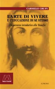 Carmelo Crupi <br/>L'arte di vivere e l'educazione di se stesso <br/><i>Un percorso introduttivo alla Teosofia</i>