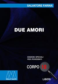 Salvatore Farina <br/>Due amori <br/>in edizione speciale corpo 18 per lettori ipovedenti