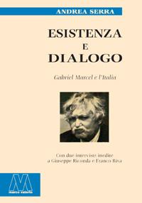 Andrea Serra <br/>Esistenza e dialogo <br/><i>Gabriel Marcel e l'Italia</i>