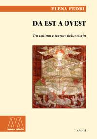 Elena Fedri <br/>Da Est a Ovest <br/><i>Tra cultura e terrore della storia</i>