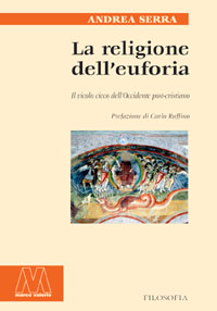 Andrea Serra <br/>La religione dell'euforia <br/><i>Il vicolo cieco dell'Occidente post cristiano</i>