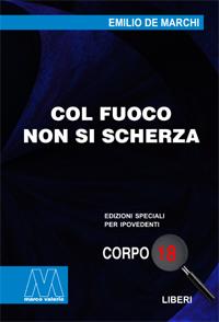 Emilio De Marchi <br/>Col fuoco non si scherza <br/>in edizione speciale in corpo 18 per lettori ipovedenti