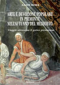Aldo Rosa <br />Arte e devozione popolare in Piemonte nell'autunno del Medioevo <br />Viaggio attraverso il gotico subalpino