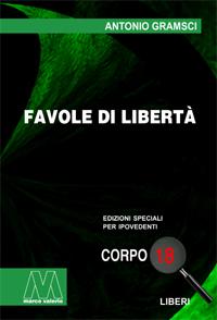 Antonio Gramsci <br/>Favole di libertà <br/>in edizione speciale in corpo 18 per lettori ipovedenti