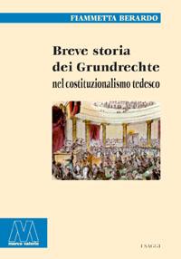 Fiammetta Berardo <br/>Breve storia dei Grundrechte <br/>nel costituzionalismo tedesco