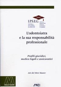 AA.VV. <br/>L'odontoiatra e la sua responsabilità professionale <br/><i>Profili medico legali e assicurativi</i>