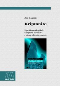 Joe Lametta <br/>Kriptonite <br/><i>Fuga dal controllo globale <br/>Crittografia, anonimato e privacy nelle reti telematiche</i>