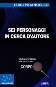 Luigi Pirandello<br/>Sei personaggi in cerca d'autore<br/>Edizione speciale in corpo 18 per lettori ipovedenti