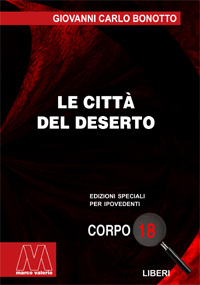 Giovanni Carlo Bonotto <br/>Le città del deserto <br/>in edizione speciale corpo 18 per lettori ipovedenti