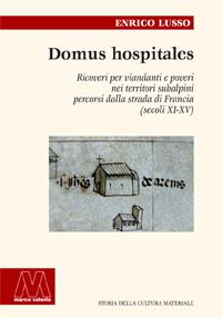 Enrico Lusso <br/>Domus hospitales <br/><i>Ricoveri per viandanti e poveri nei territori subalpini percorsi dalla strada di Francia (secoli XI-XV)</i>