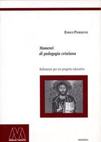 Enrico Pederzani <br/>Momenti di pedagogia cristiana <br/><i>Riflessioni per un progetto educativo</i>