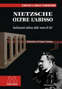 """Emilio Carlo Corriero <br/>Nietzsche. Oltre l'abisso <br/><i>Declinazioni italiane della """"morte di Dio""""</i>"""