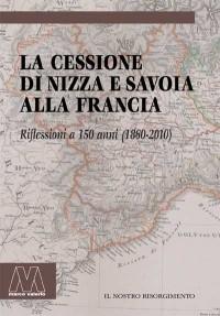 AA.VV. <br/>La cessione di Nizza e Savoia alla Francia <br/>Riflessioni a 150 anni (1860 – 2010)<br/>due volumi