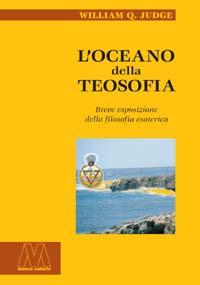 William Quan Judge <br/>L'Oceano della Teosofia <br/>Breve esposizione della filosofia esoterica