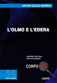 Anton Giulio Barrili <br/>L'olmo e l'edera <br/>in edizione speciale corpo 18 per lettori ipovedenti