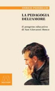 Enrico Pederzani <br/>La pedagogia dell'amore <br/><i>Il progetto educativo di San Giovanni Bosco</i>