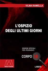 Vilma Ramella <br/>L'ospizio degli ultimi giorni <br/>in edizione speciale in corpo 18 per lettori ipovedenti